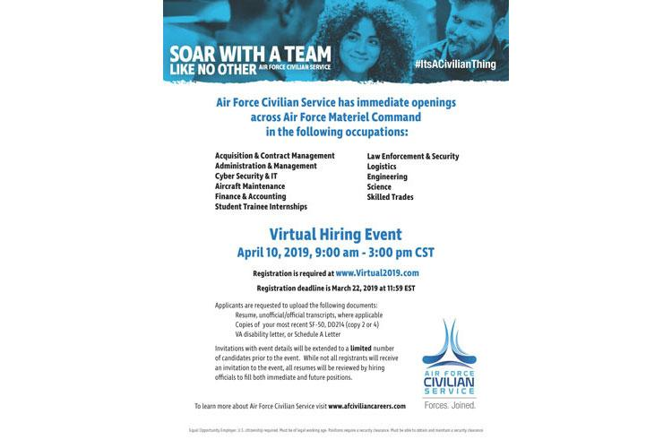 The Air Force Materiel Command will host an online, virtual hiring fair April 10, 9 a.m. to 3 p.m. CST, to fill multiple non-competitive and direct-hire authority positions across the enterprise. The event will provide an opportunity for hiring officials and qualified candidates to connect directly via an interactive, online platform to fill immediate, critical vacancies as well as future positions at AFMC headquarters and center locations across the U.S. (U.S. Air Force graphic)